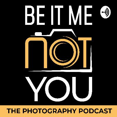 Podcast: Be It Me Not You - The Photography Podcast Season 2 Update