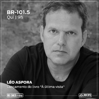 """BR 101.5 - Léo Asfora fala sobre o livro """"À última vista"""""""