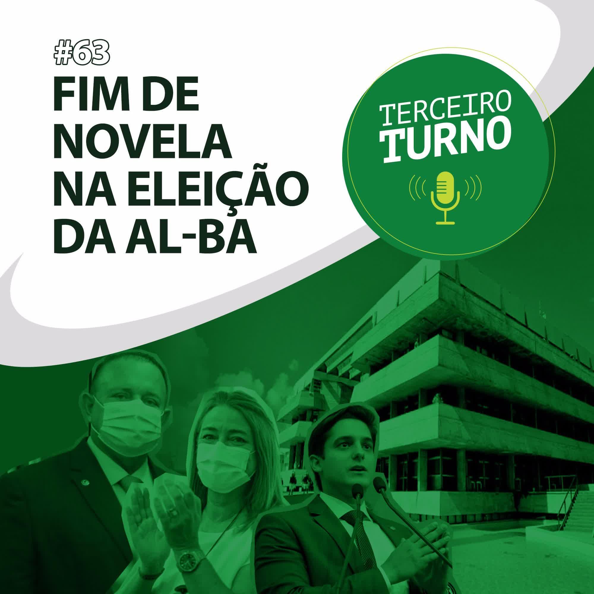 Terceiro Turno #63: Fim de novela na eleição da AL-BA