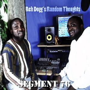 Reh Dogg's Random Thoughts - Episode 76