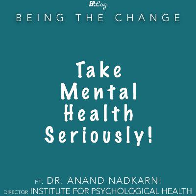 Take Mental Health Seriously ft. Dr. Anand Nadkarni, Director - Institute For Psychological Health
