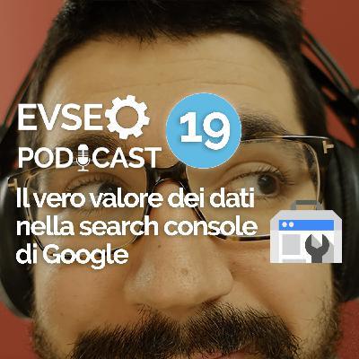 Il vero valore dei dati della Search Console di Google - EV SEO Podcast #19