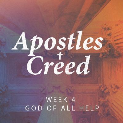 Apostles Creed Week 4 God of All Help