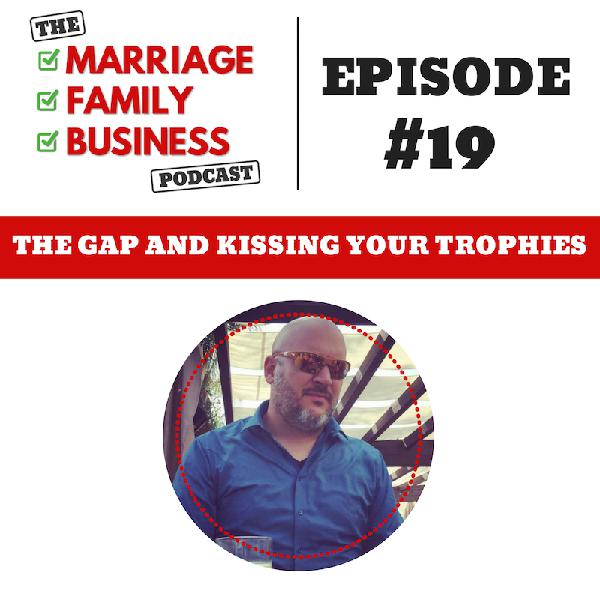 """The Gap"" and Kissing Your Trophies EP 19"