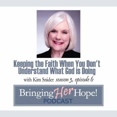 S3: Episode 6 Keeping the Faith when you don't understand what God is doing with special guest Kim Snider