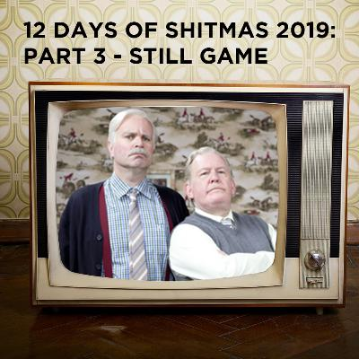 12 Days of Shitmas 2019: Part 3 - Still Game