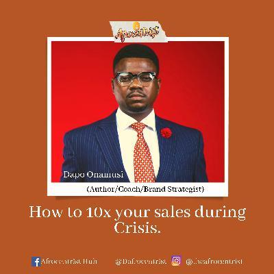 How to 10x your sales during Crisis - with Dapo Onamusi