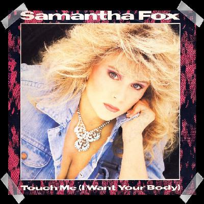 12. Samantha Fox - Touch Me (I Want Your Body)