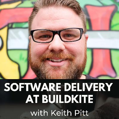 Software Delivery at Buildkite with Keith Pitt