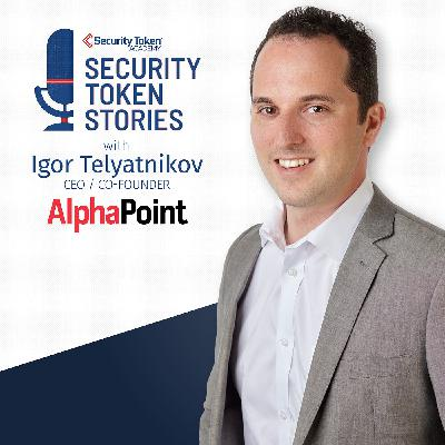"Igor Telyatnikov - AlphaPoint CEO (Episode #15 - ""An Engine For Security Token Exchange"")"