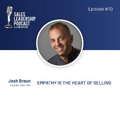 Episode 70: #70: Josh Braun of SalesDNA — Empathy Is the Heart of Selling