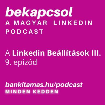 9. Linkedin Beállítások III. - Beállítások a fiók biztonságáért - Bekapcsol, a magyar Linkedin podcast