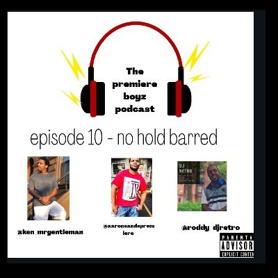 Episode 10 - no hold barred 8/28/2020