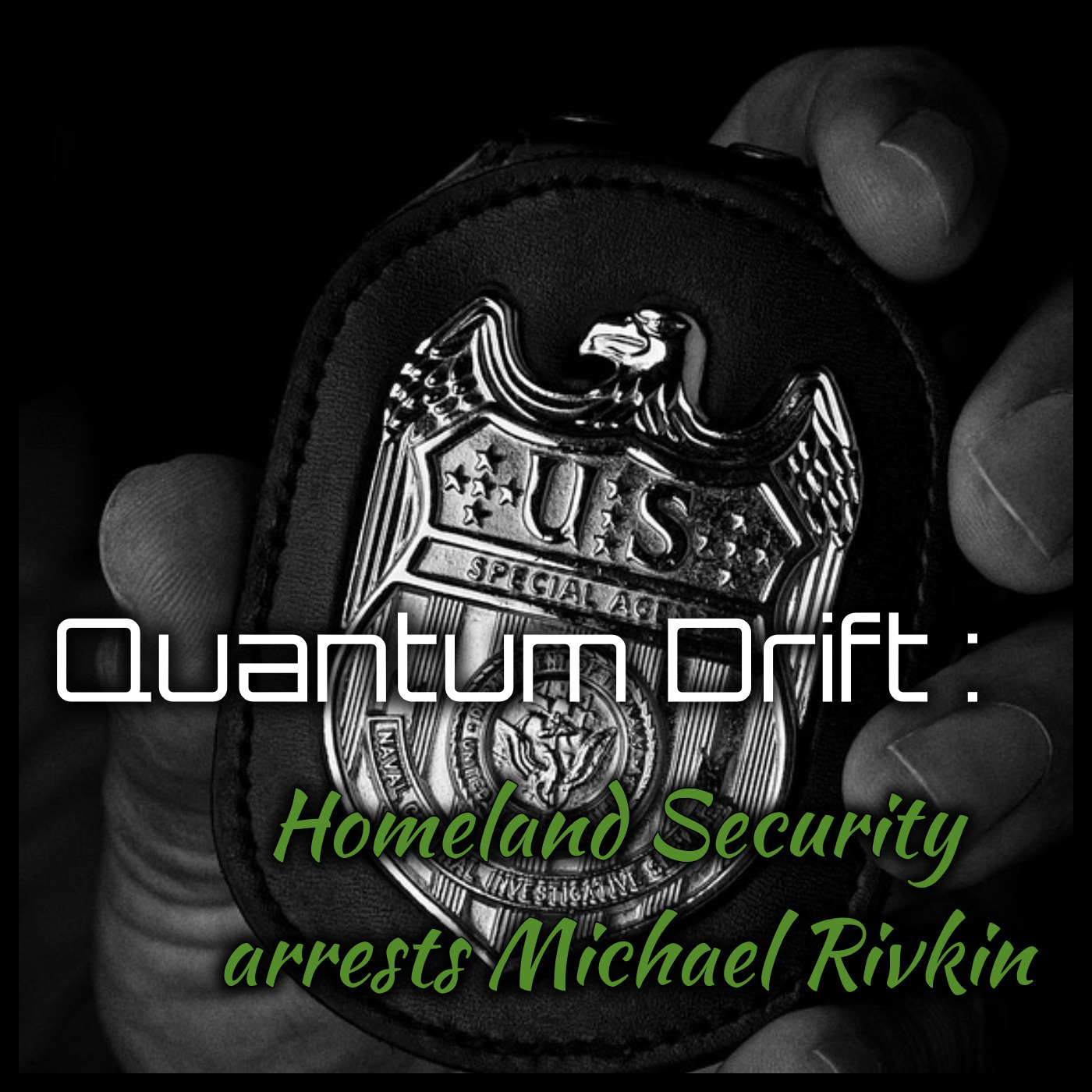 Quantum Drift: Homeland Security Arrests Michael Rivkin