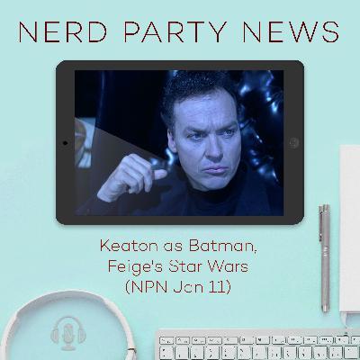 Keaton as Batman, Feige's Star Wars (NPN Jan 11)