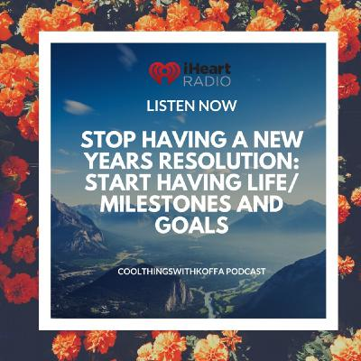Stop having New Year's resolutions and start having life/milestone goals