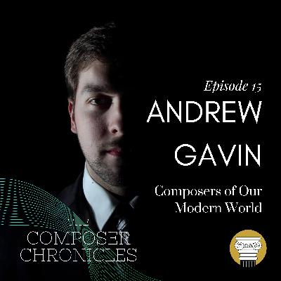 Ep. 15: Andrew Gavin - Composers of Our Modern World