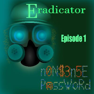 Eradicator, ep 1 a NONSENSE PASSWORD trip