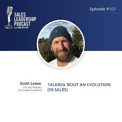 Episode 107: #107: Scott Leese, CEO and Founder of Scott Leese Consulting — Talking 'Bout an Evolution (in Sales)