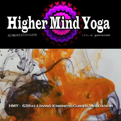 HMY -  639hz Loving Kindness Guided Meditation