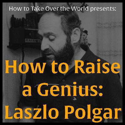 How to Raise a Genius: Laszlo Polgar
