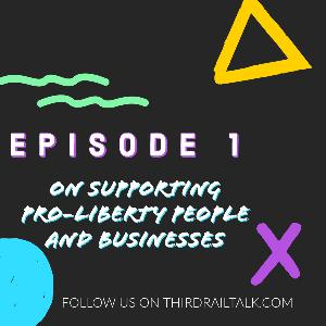 Ep. 1: On Supporting Pro-Liberty People and Businesses