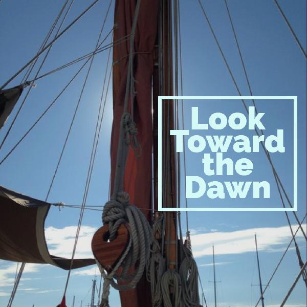 Look Toward the Dawn