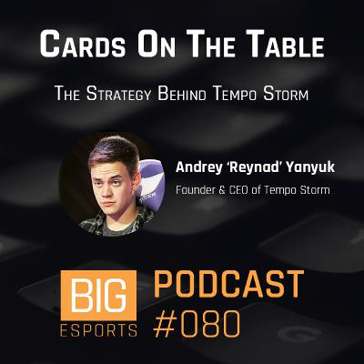 #081 - Cards On The Table. The Strategy Behind Tempo Storm - With Andrey 'Reynad' Yanyuk - Founder & CEO of Tempo Storm