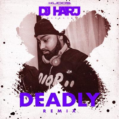 Deadly (DJ Harj Matharu Remix)