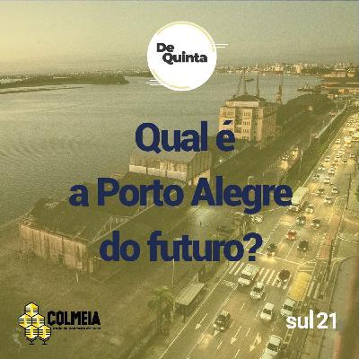 De Quinta ep.47: Qual é a Porto Alegre do futuro?