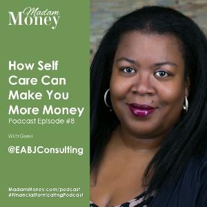#8 - How Self Care Can Help Make You More Money