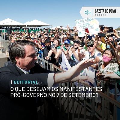 Editorial - O que desejam os manifestantes pró-governo no 7 de Setembro?