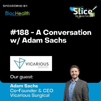 #188 - Adam Sachs, Co-Founder & CEO at Vicarious Surgical