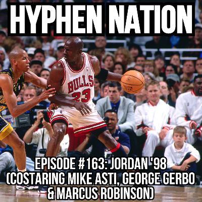 Episode #163: Jordan '98 (Costarring Mike Asti, George Gerbo & Marcus Robinson)