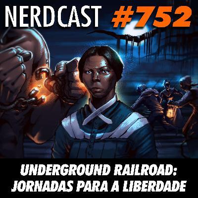 NerdCast 752 - Underground Railroad: Jornadas para a Liberdade