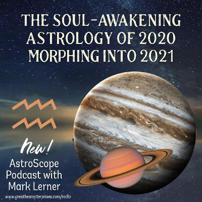 The Soul-Awakening Astrology of 2020 Morphing into 2021