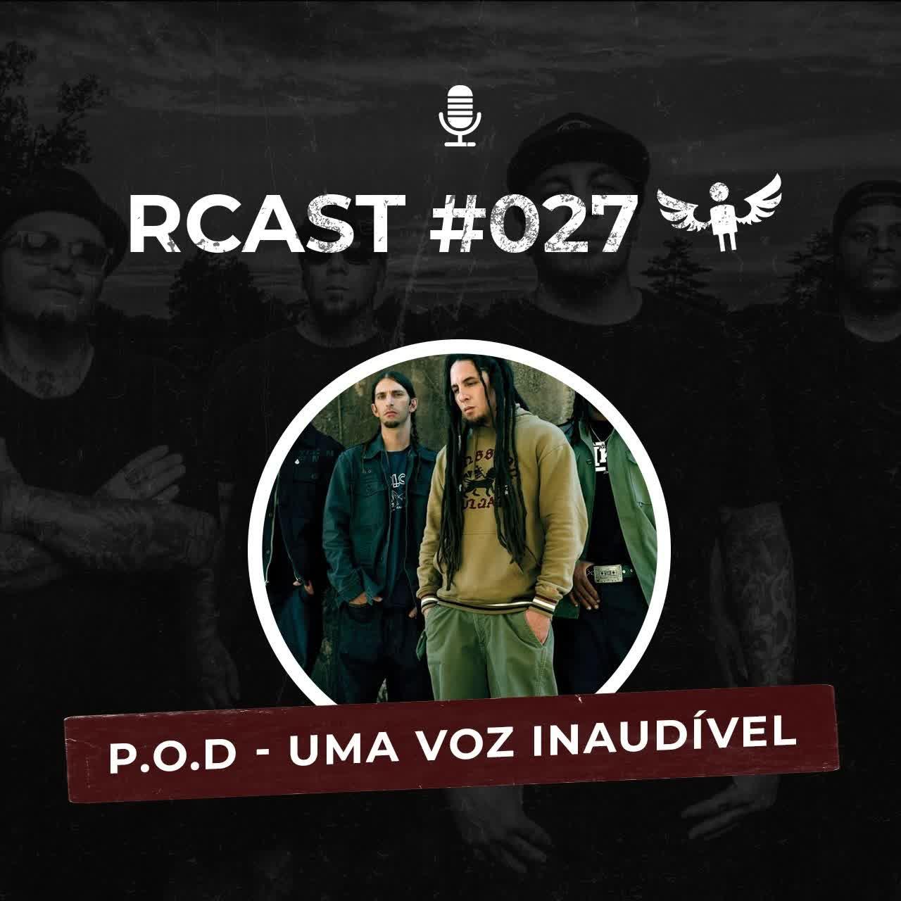 RCast #027 - P.O.D UMA VOZ INAUDÍVEL feat @podbrazil