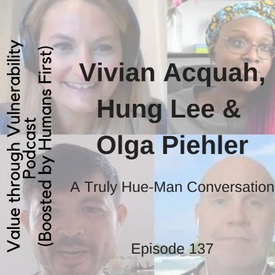 Episode 137 - A truly hue-man conversation with Vivian Acquah, Olga Piehler & Hung Lee