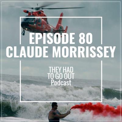 Episode 80: Claude Morrissey - Chief Aviation Survival Technician (Ret.) - Helicopter Rescue Swimmer