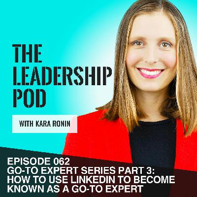 [062] Go-To Expert Series Part 3: Use LinkedIn to Become Known as a Go-To Expert