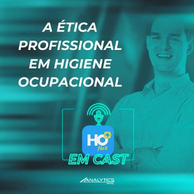 #034 - HO Fácil em Cast - A Ética Profissional em Higiene Ocupacional | Higiene Ocupacional