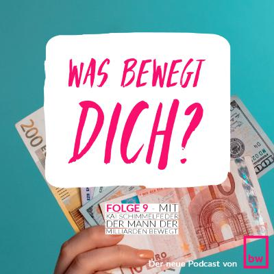 Was bewegt DICH? Insider-Gespräche mit Kai Schimmelfeder - dem Mann der Milliarden bewegt.