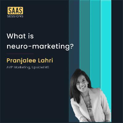 What is neuro-marketing? ft. Pranjalee Lahri, AVP Marketing at UpsideLMS