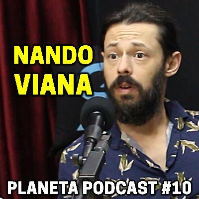NANDO VIANA   Planeta Podcast #10