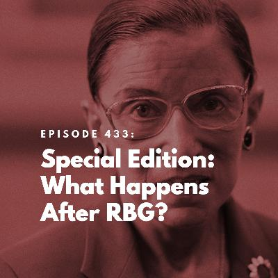 Special Edition: What Happens After RBG?