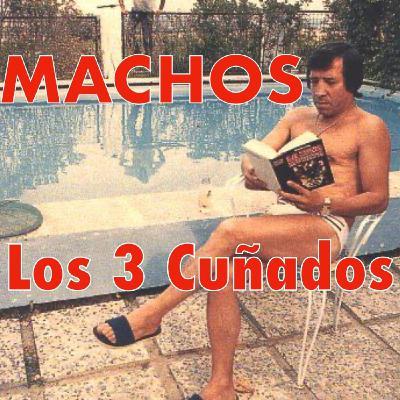 Los 3 Cuñados programa 101 - MACHOS