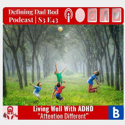 S3 E43 - Living Well With ADHD