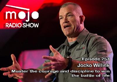 The Mojo Radio Show EP 253: Muster the Courage and Discipline to Win the Battle of Life - Jocko Willink