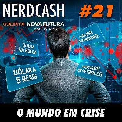 NerdCash 21 - O mundo em crise
