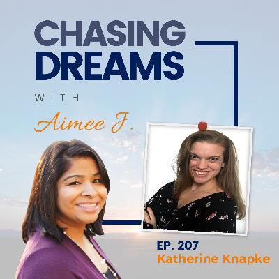 Ep. 207: Katherine Knapke - Set Boundaries. Chase Dreams.